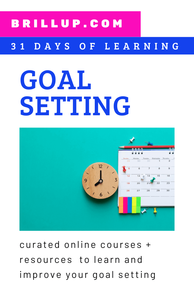 Goal Setting: curated online courses + resources  to learn and improve your goal setting (31 Days of Learning from BrillUp.com)