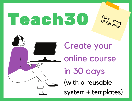 Teach30 pilot course open for registrations now. Create your online course in 30 days (with a reusable system + templates)